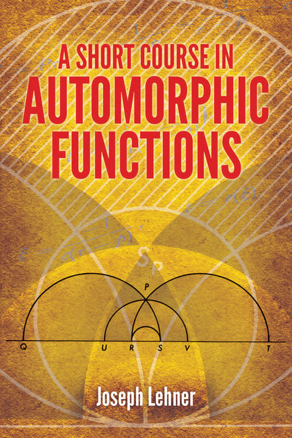 A Short Course in Automorphic Functions, Joseph Lehner