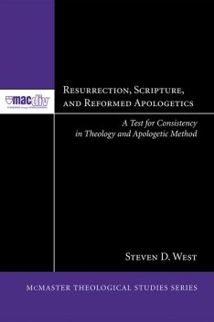 Resurrection, Scripture, and Reformed Apologetics, Steven West
