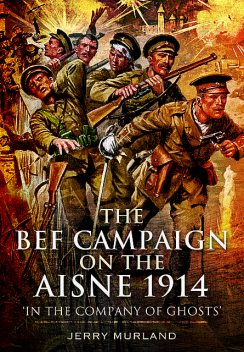 The BEF Campaign on the Aisne 1914, Jerry Murland