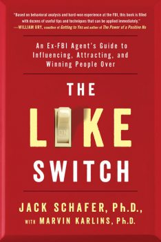 Like Switch : An Ex-fbi Agent's Guide to Influencing, Attracting, and Winning People over, Marvin Karlins, Jack Schafer