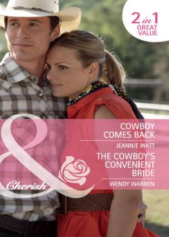 Cowboy Comes Back / The Cowboy's Convenient Bride, Jeannie Watt, Wendy Warren