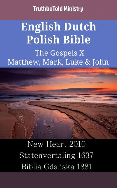 English Dutch Polish Bible – The Gospels X – Matthew, Mark, Luke & John, TruthBeTold Ministry