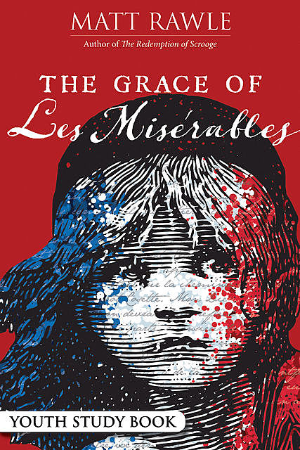 The Grace of Les Miserables Youth Study Book, Matt Rawle