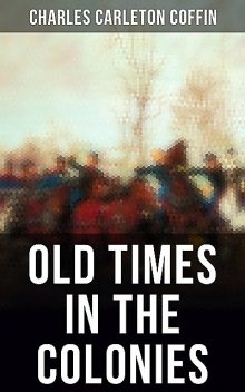 Old Times in the Colonies, Charles Carleton Coffin