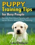 Puppy Training Tips for Busy People: Secrets That Most People Will Never Know About Dog Training, Leslie K.McDaniel
