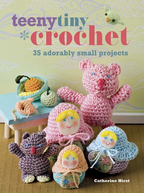 Teeny Tiny Crochet, Catherine Hirst