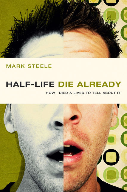 half-life / die already, Mark Steele