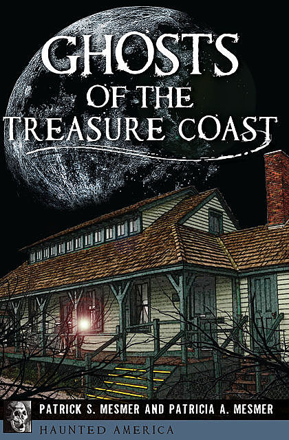 Ghosts of the Treasure Coast, Patricia A. Mesmer, Patrick S. Mesmer