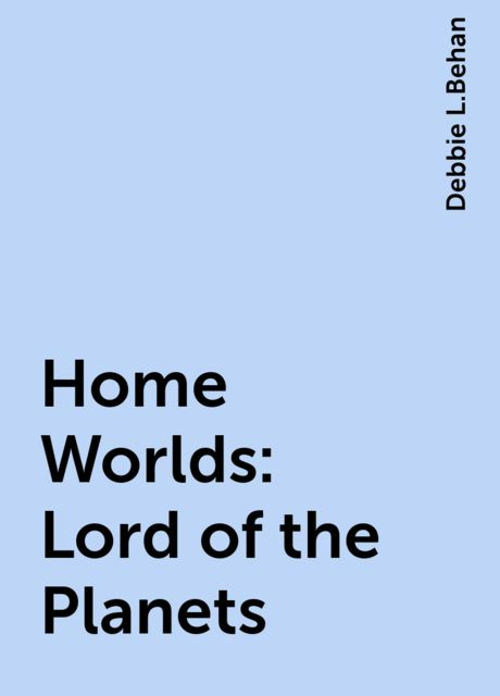 Home Worlds: Lord of the Planets, Debbie L.Behan