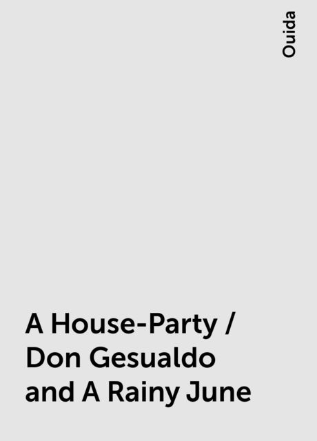 A House-Party / Don Gesualdo and A Rainy June, Ouida