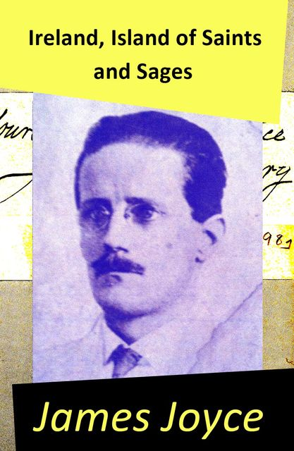 Ireland, Island of Saints and Sages: an Essay by James Joyce, James Joyce
