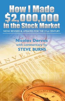 How I Made $2,000,000 in the Stock Market: Now Revised & Updated for the 21st Century, Nicolas Darvas, Steve Burns