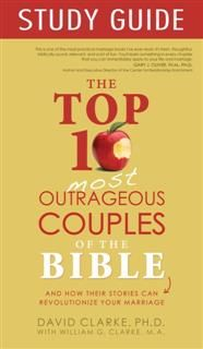 Top 10 Most Outrageous Couples of the Bible Study Guide, David Clarke