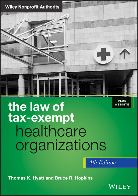 The Law of Tax-Exempt Healthcare Organizations, Bruce R.Hopkins, Thomas K.Hyatt