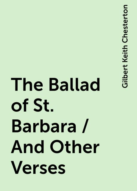 The Ballad of St. Barbara / And Other Verses, Gilbert Keith Chesterton