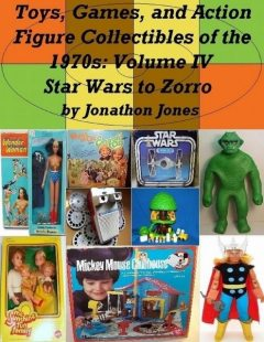 Toys, Games, and Action Figure Collectibles of the 1970s: Volume IV Star Wars to Zorro, Jonathon Jones