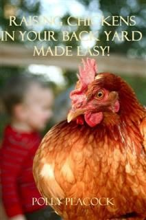 How to Raise Chickens in your Backyard, Chicken Farm eBooks