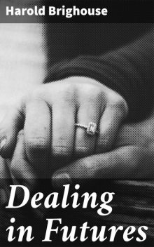 Dealing in Futures, Harold Brighouse