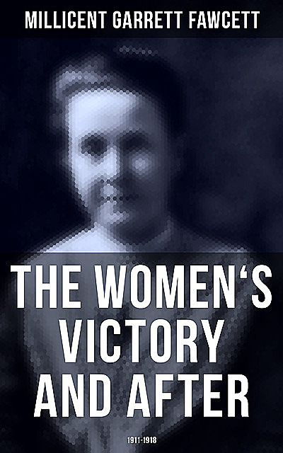 The Women's Victory and After: 1911–1918, Millicent Garrett Fawcett