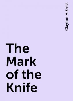 The Mark of the Knife, Clayton H.Ernst