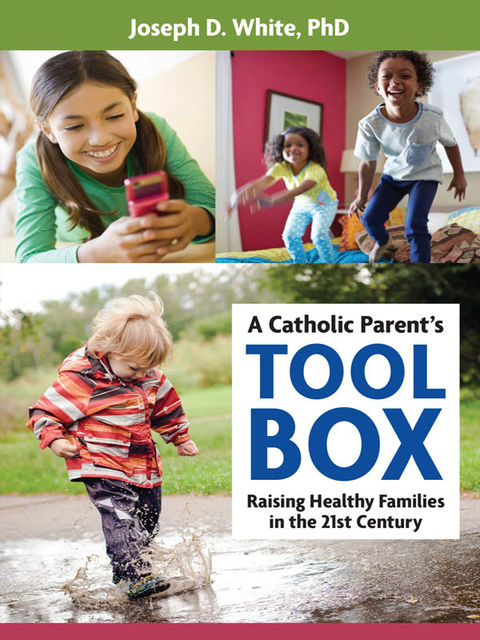 A Catholic Parent's Tool Box, Joseph D.White