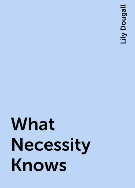 What Necessity Knows, Lily Dougall