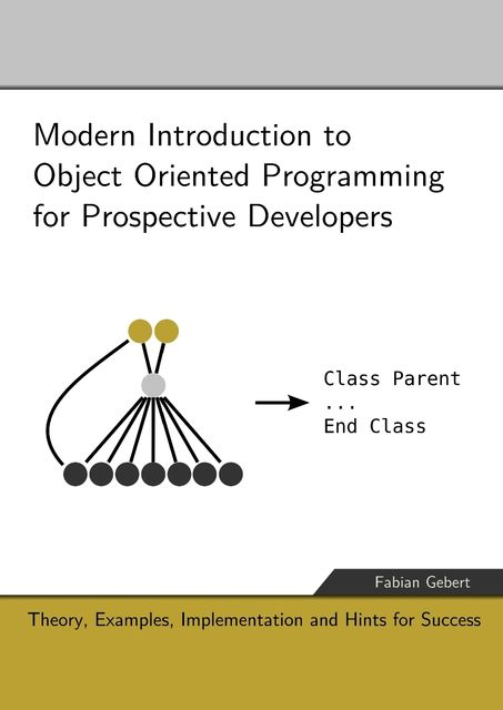 Modern Introduction to Object Oriented Programming for Prospective Developers, Fabian Gebert
