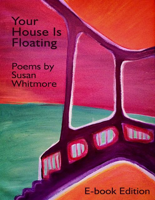 Your House Is Floating, Susan Whitmore