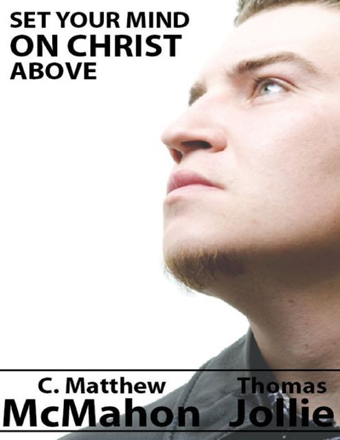 Set Your Mind On Christ Above, C.Matthew McMahon, Thomas Jollie