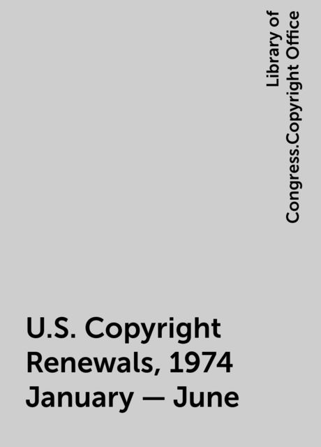 U.S. Copyright Renewals, 1974 January - June, Library of Congress.Copyright Office