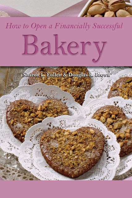 How to Open a Financially Successful Bakery, Douglas R Brown