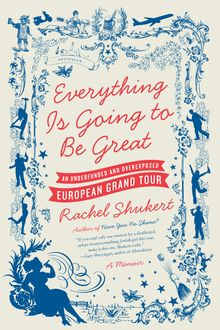 Everything Is Going to Be Great, Rachel Shukert