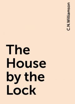 The House by the Lock, C.N.Williamson