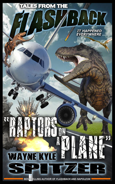 "Tales from the Flashback: ""Raptors on a Plane"", Wayne Kyle Spitzer"