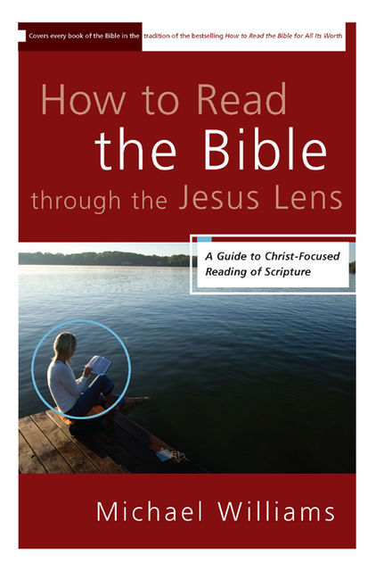 How to Read the Bible through the Jesus Lens, Michael Williams
