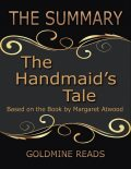 The Summary of the Handmaid's Tale: Based On the Book By Margaret Atwood, Goldmine Reads