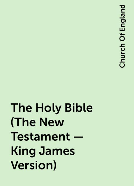 The Holy Bible (The New Testament – King James Version), Church Of England