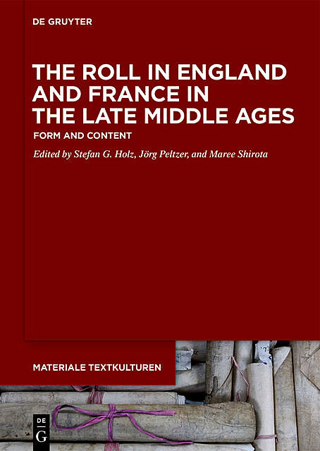 The Roll in England and France in the Late Middle Ages, Jörg Peltzer, Maree Shirota, Stefan G. Holz