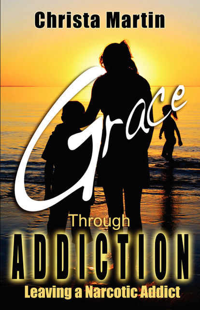 Grace through Addiction, Christa Martin