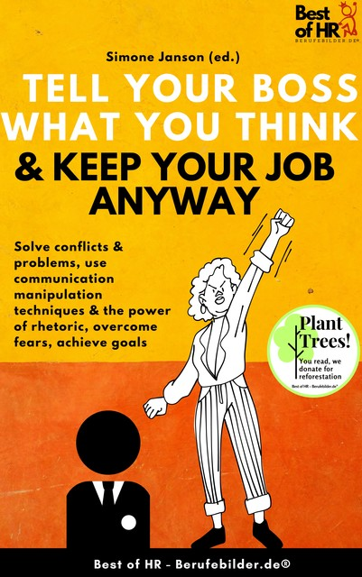 Tell Your Boss What You Think & Keep Your Job Anyway, Simone Janson