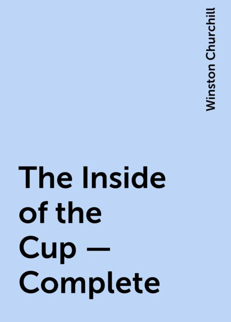 The Inside of the Cup — Complete, Winston Churchill