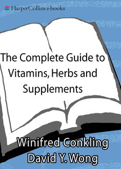 The Complete Guide to Vitamins, Herbs, and Supplements, David Wong, Winifred Conkling