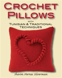 Crochet Pillows with Tunisian & Traditional Techniques, Sharon Hernes Silverman