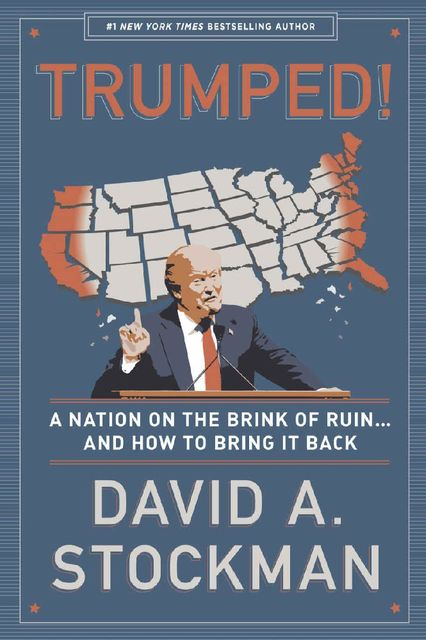 Trumped! A Nation on the Brink of Ruin… And How to Bring It Back, David Stockman