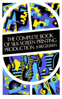 The Complete Book of Silk Screen Printing Production, J.I.Biegeleisen