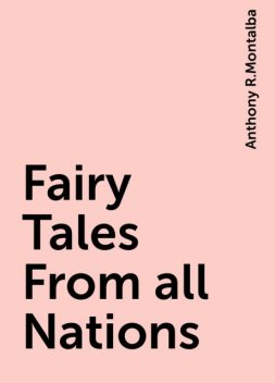 Fairy Tales From all Nations, Anthony R.Montalba