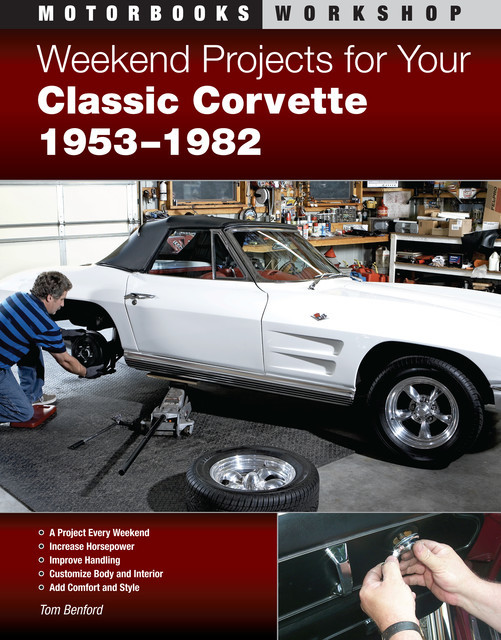 Weekend Projects for Your Classic Corvette 1953–1982, Tom Benford