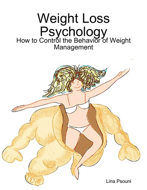 Weight Loss Psychology: How to Control the Behavior of Weight Management, Lina Psouni