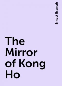 The Mirror of Kong Ho, Ernest Bramah