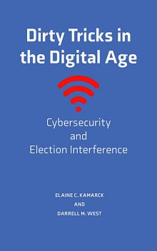 Dirty Tricks in the Digital Age, Darrell M. West, Elaine C. Kamarck